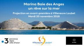 IP PARTENAIRE DU CLUB : VILLENEUVE LOUBET : Marina Baie des Anges, un rêve sur la mer… Projection en avant-première  20/11/18 à 19h00